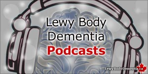 Lewy Body Dementia Podcast -- Listen to articles on Dementia with Lewy Bodies: photo/graphic